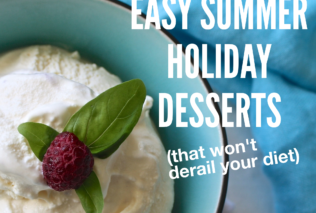 Easy Summer Holiday Desserts (that won't derail your diet)